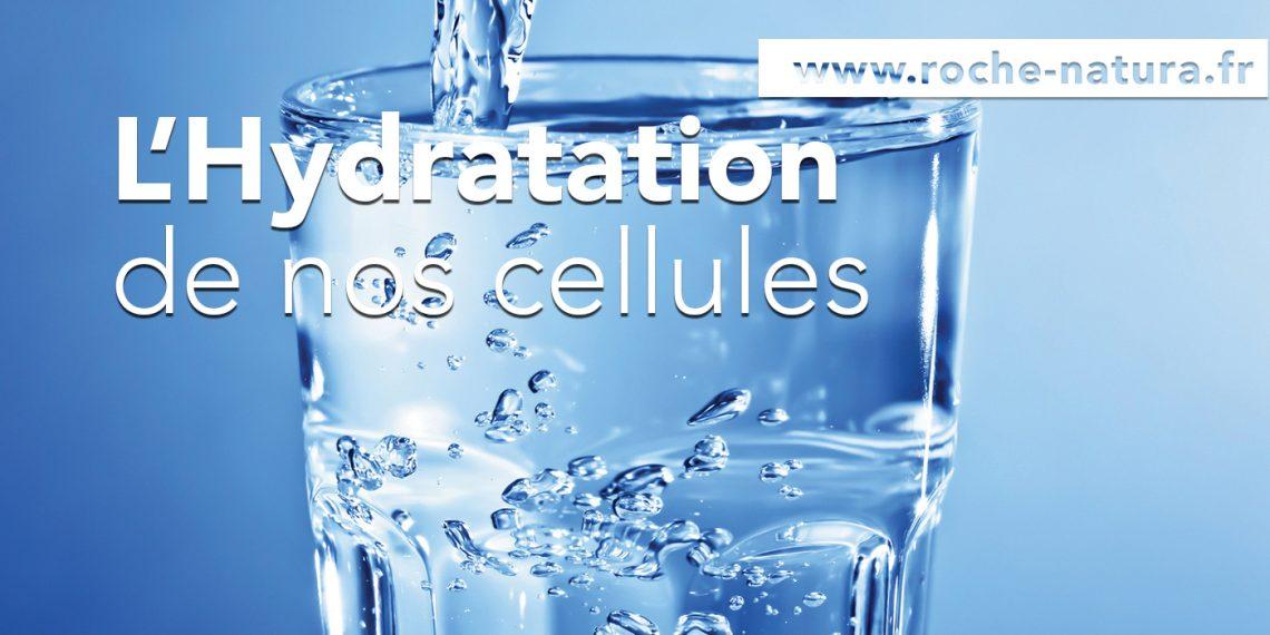 L'hydratation des cellules : un des 5 piliers de la Santé Cellulaires.